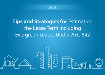 Tips and Strategies for Estimating the Lease Term including Evergreen Leases Under ASC 842