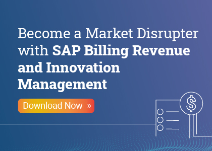 Become a Market Disrupter with SAP Billing Revenue and Innovation Management